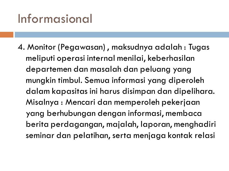 Informasional 4. Monitor (Pegawasan), maksudnya adalah : Tugas meliputi operasi internal menilai, keberhasilan departemen dan masalah dan peluang yang