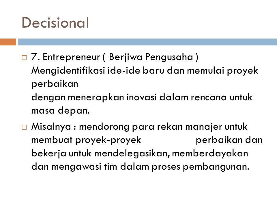 Decisional  7. Entrepreneur ( Berjiwa Pengusaha ) Mengidentifikasi ide-ide baru dan memulai proyek perbaikan dengan menerapkan inovasi dalam rencana