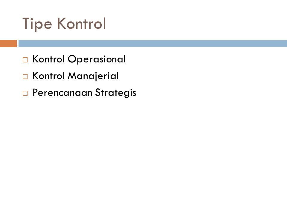 Tipe Kontrol  Kontrol Operasional  Kontrol Manajerial  Perencanaan Strategis