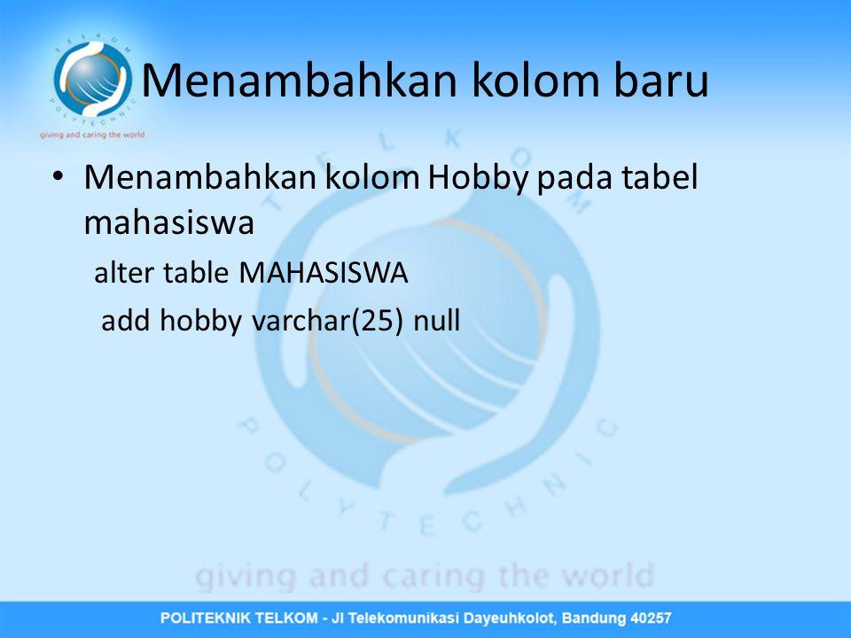 Menambahkan kolom baru • Menambahkan kolom Hobby pada tabel mahasiswa alter table MAHASISWA add hobby varchar(25) null