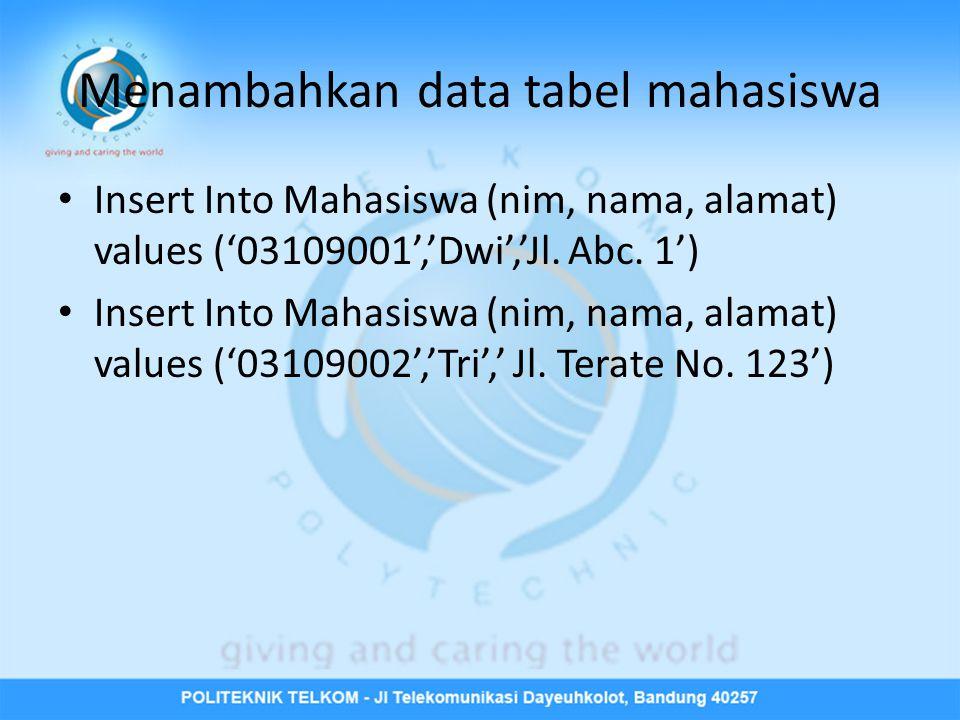 Menambahkan data tabel mahasiswa • Insert Into Mahasiswa (nim, nama, alamat) values ('03109001','Dwi','Jl.