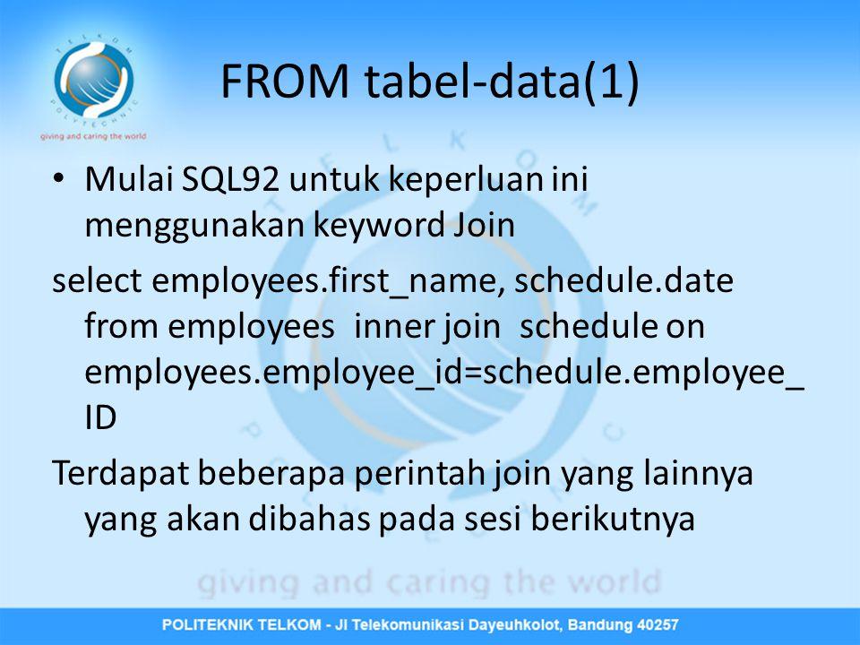FROM tabel-data(1) • Mulai SQL92 untuk keperluan ini menggunakan keyword Join select employees.first_name, schedule.date from employees inner join schedule on employees.employee_id=schedule.employee_ ID Terdapat beberapa perintah join yang lainnya yang akan dibahas pada sesi berikutnya
