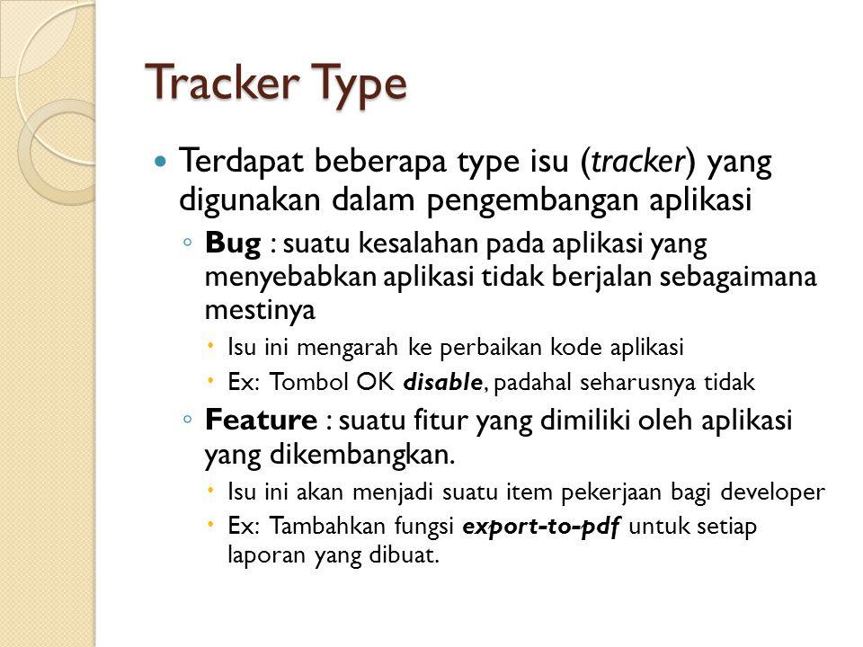 Tracker Type  Terdapat beberapa type isu (tracker) yang digunakan dalam pengembangan aplikasi ◦ Bug : suatu kesalahan pada aplikasi yang menyebabkan