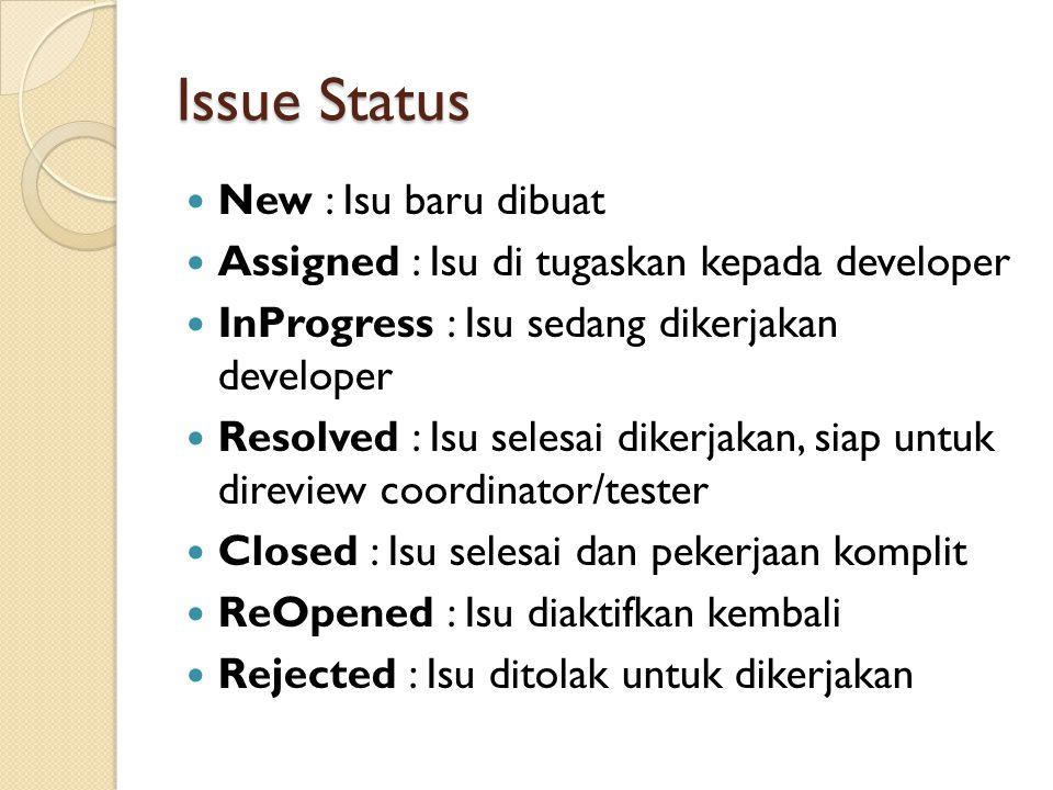 Issue Status  New : Isu baru dibuat  Assigned : Isu di tugaskan kepada developer  InProgress : Isu sedang dikerjakan developer  Resolved : Isu sel