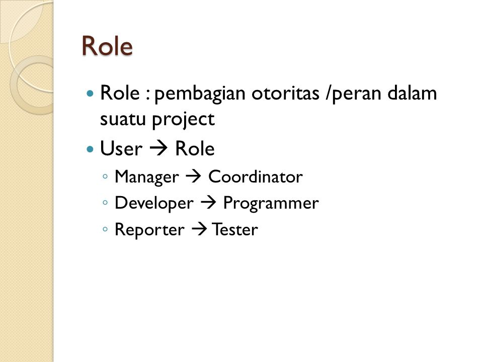 Role  Role : pembagian otoritas /peran dalam suatu project  User  Role ◦ Manager  Coordinator ◦ Developer  Programmer ◦ Reporter  Tester