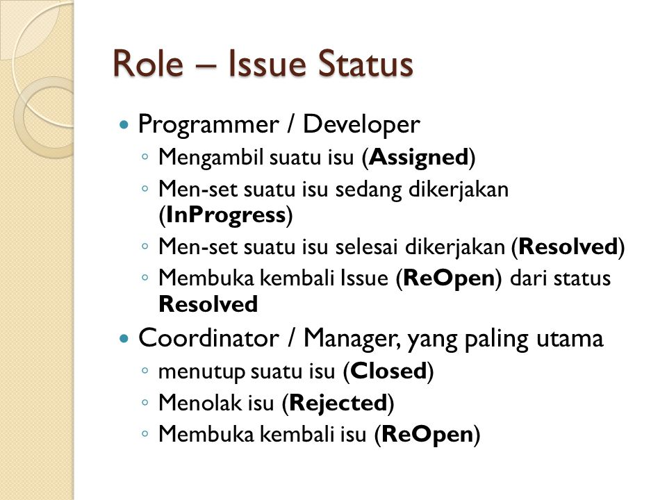 Role – Issue Status  Programmer / Developer ◦ Mengambil suatu isu (Assigned) ◦ Men-set suatu isu sedang dikerjakan (InProgress) ◦ Men-set suatu isu s