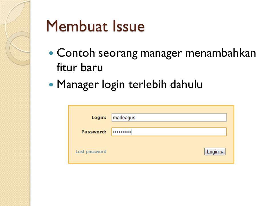 Membuat Issue  Contoh seorang manager menambahkan fitur baru  Manager login terlebih dahulu