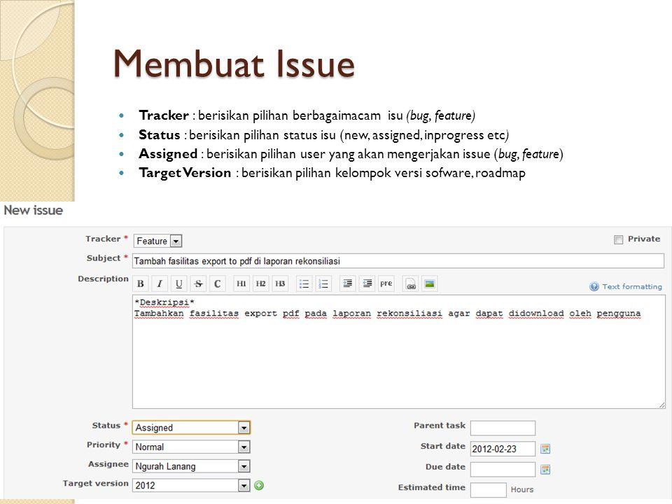 Membuat Issue  Tracker : berisikan pilihan berbagaimacam isu (bug, feature)  Status : berisikan pilihan status isu (new, assigned, inprogress etc) 