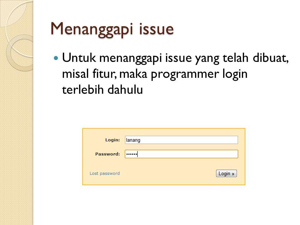 Menanggapi issue  Untuk menanggapi issue yang telah dibuat, misal fitur, maka programmer login terlebih dahulu