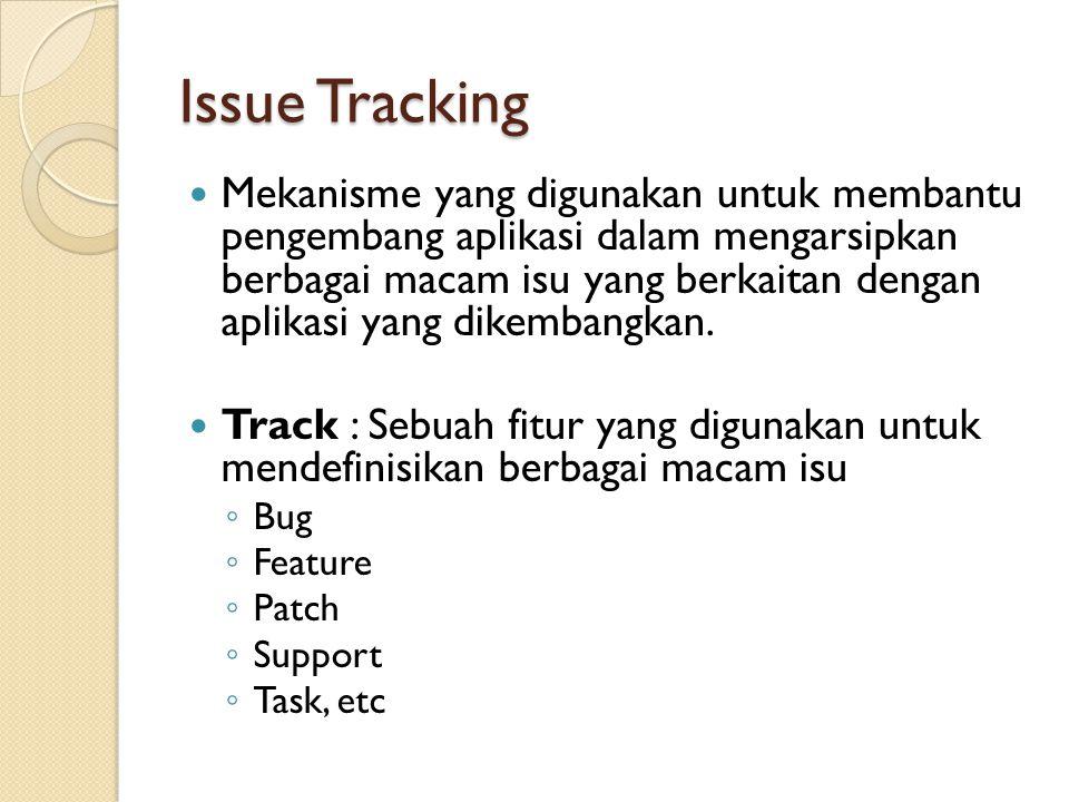 Issue Tracking  Mekanisme yang digunakan untuk membantu pengembang aplikasi dalam mengarsipkan berbagai macam isu yang berkaitan dengan aplikasi yang