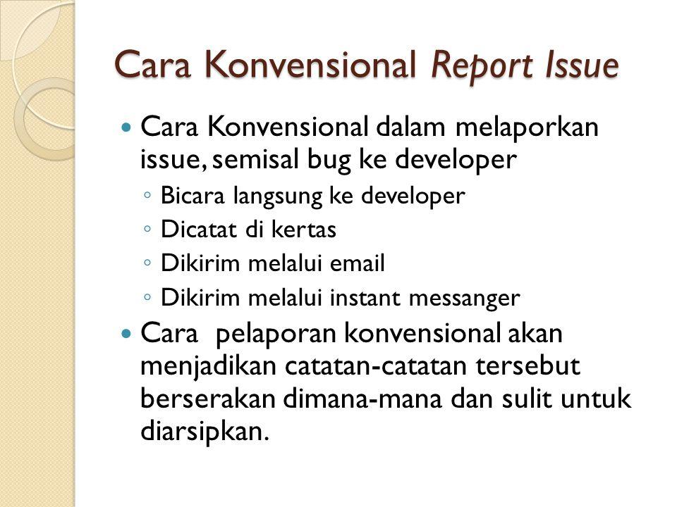 Cara Konvensional Report Issue  Cara Konvensional dalam melaporkan issue, semisal bug ke developer ◦ Bicara langsung ke developer ◦ Dicatat di kertas