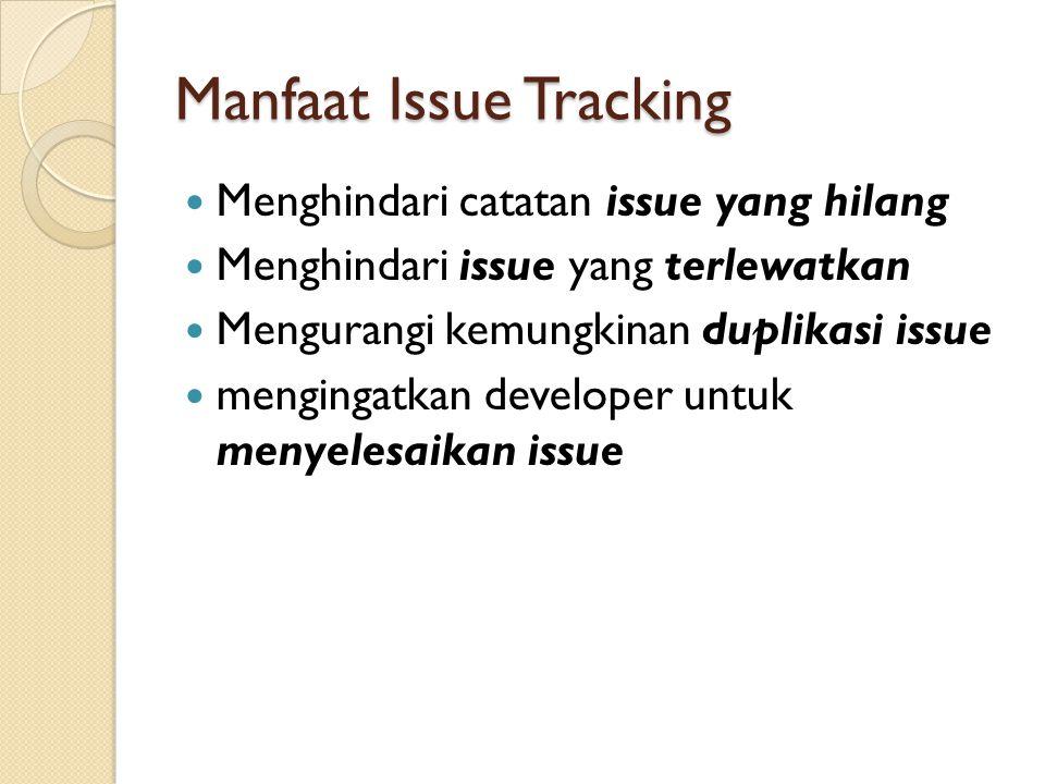 Manfaat Issue Tracking  Menghindari catatan issue yang hilang  Menghindari issue yang terlewatkan  Mengurangi kemungkinan duplikasi issue  menging