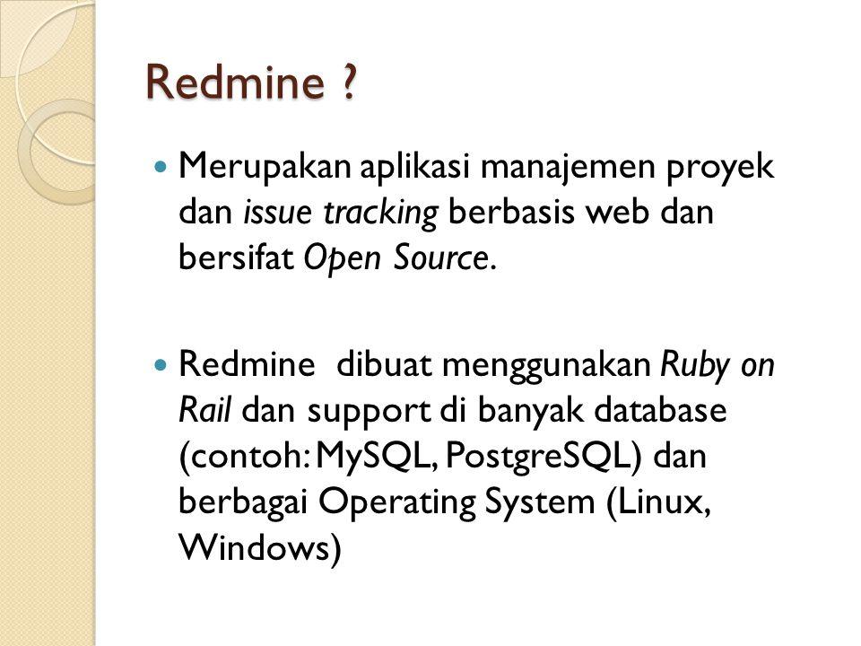 Redmine ?  Merupakan aplikasi manajemen proyek dan issue tracking berbasis web dan bersifat Open Source.  Redmine dibuat menggunakan Ruby on Rail da