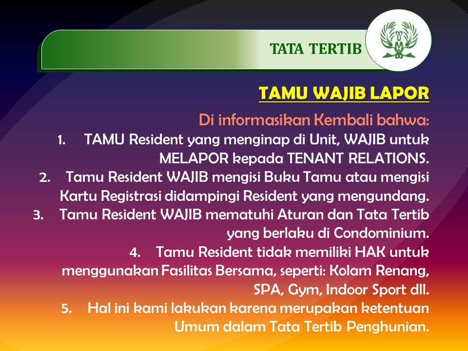 TAMU WAJIB LAPOR Di informasikan Kembali bahwa: 1.TAMU Resident yang menginap di Unit, WAJIB untuk MELAPOR kepada TENANT RELATIONS.