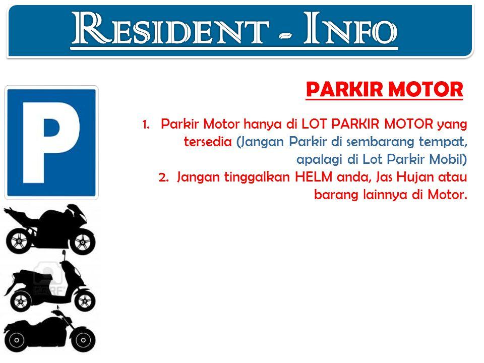 PARKIR MOTOR 1.Parkir Motor hanya di LOT PARKIR MOTOR yang tersedia (Jangan Parkir di sembarang tempat, apalagi di Lot Parkir Mobil) 2.Jangan tinggalkan HELM anda, Jas Hujan atau barang lainnya di Motor.