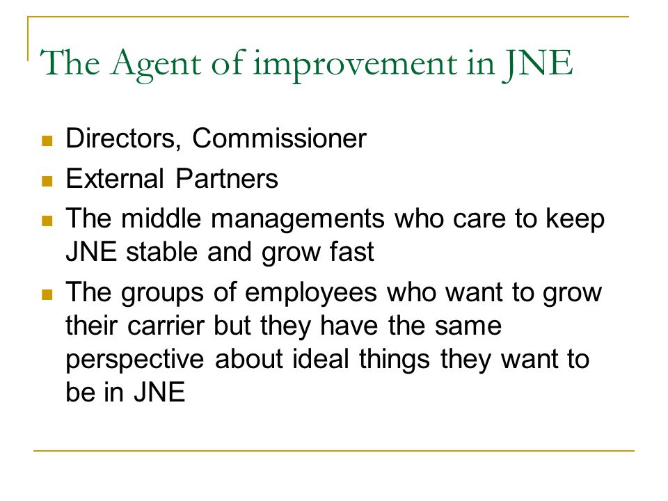 Improvement in JNE  What is the circumstances should be  Who are the conductors will drive the improvement  When the improvement must become  Why the improvement is needed  How the improvement must be conducted  How long the improvement has been reached
