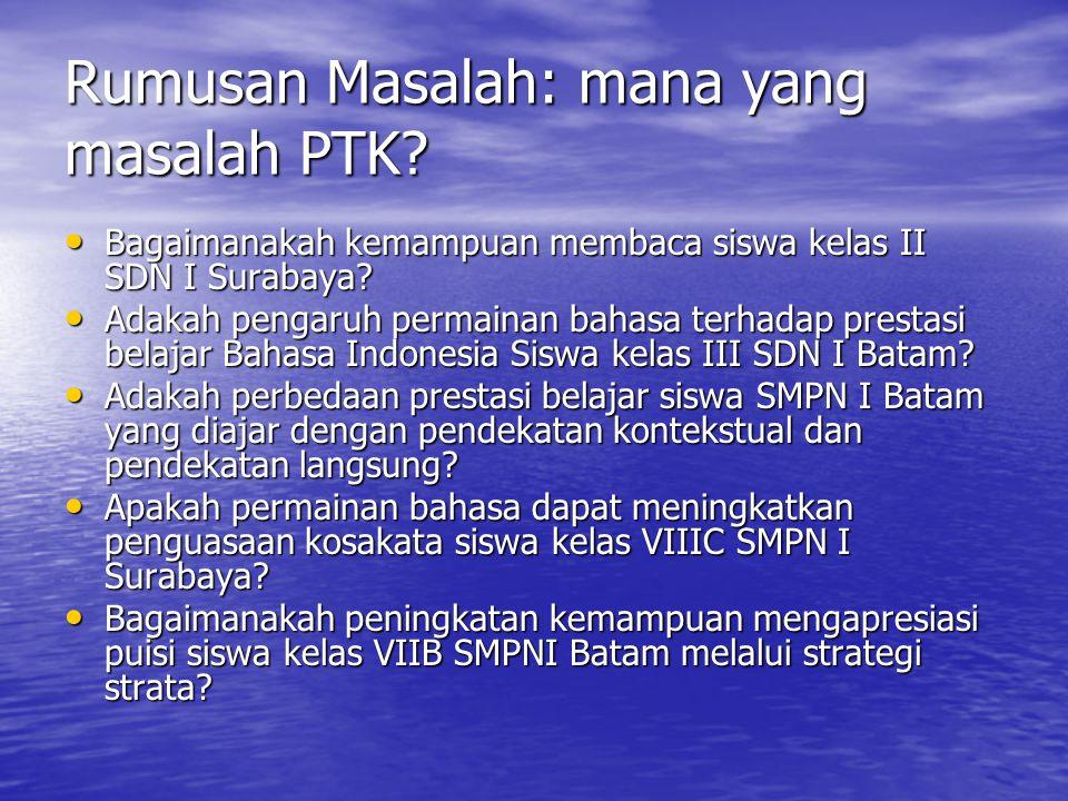 Rumusan Masalah: mana yang masalah PTK.