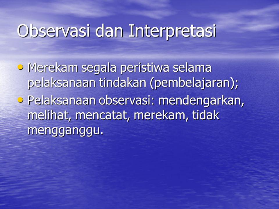 Observasi dan Interpretasi • Merekam segala peristiwa selama pelaksanaan tindakan (pembelajaran); • Pelaksanaan observasi: mendengarkan, melihat, mencatat, merekam, tidak mengganggu.
