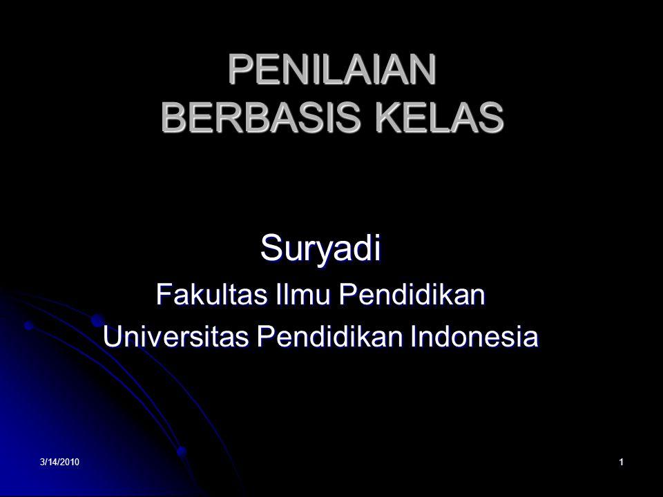 3/14/20101 PENILAIAN BERBASIS KELAS Suryadi Fakultas Ilmu Pendidikan Universitas Pendidikan Indonesia