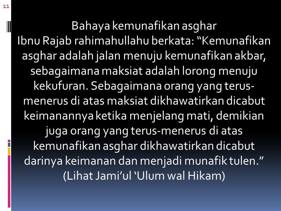 11 Bahaya kemunafikan asghar Ibnu Rajab rahimahullahu berkata: Kemunafikan asghar adalah jalan menuju kemunafikan akbar, sebagaimana maksiat adalah lorong menuju kekufuran.