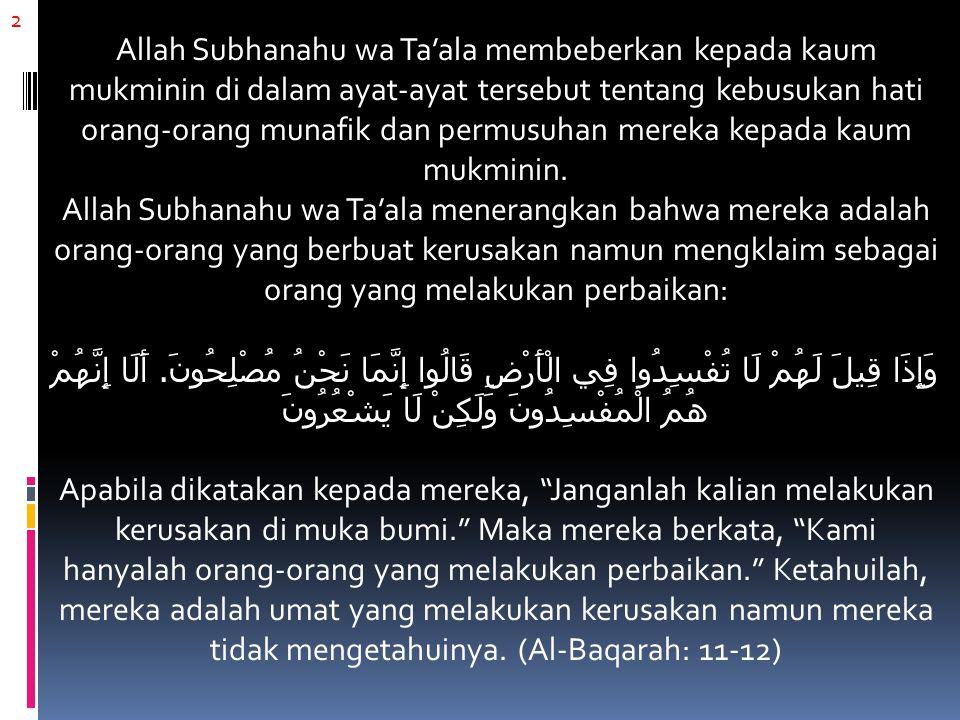 2 Allah Subhanahu wa Ta'ala membeberkan kepada kaum mukminin di dalam ayat-ayat tersebut tentang kebusukan hati orang-orang munafik dan permusuhan mereka kepada kaum mukminin.