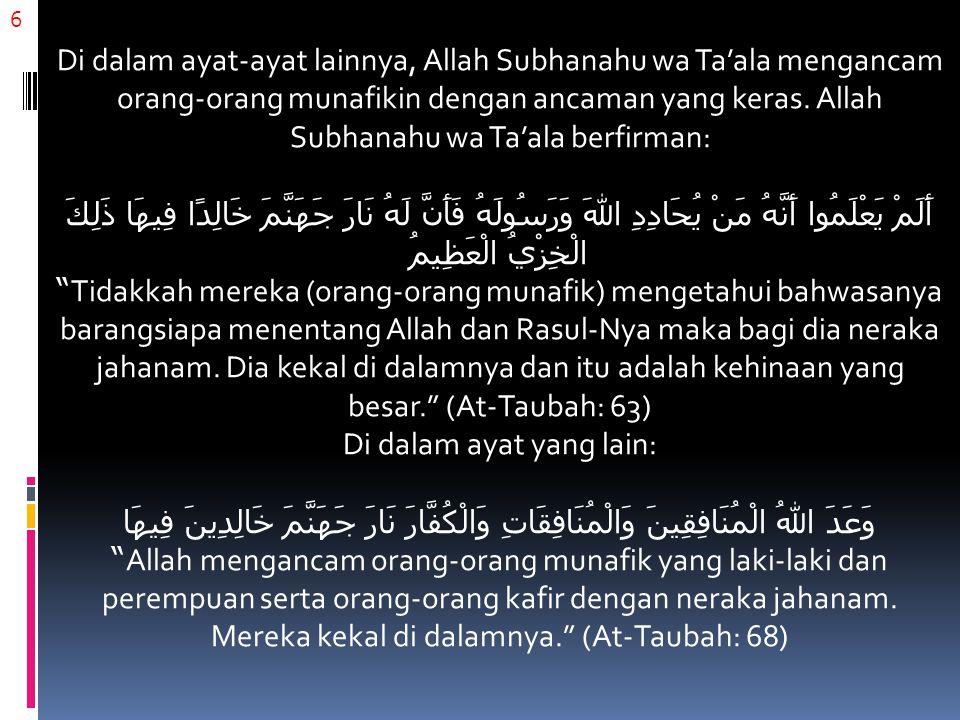 6 Di dalam ayat-ayat lainnya, Allah Subhanahu wa Ta'ala mengancam orang-orang munafikin dengan ancaman yang keras.