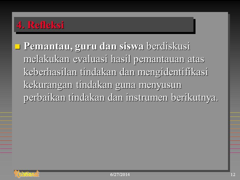 6/27/201412 4. Refleksi n Pemantau, guru dan siswa berdiskusi melakukan evaluasi hasil pemantauan atas keberhasilan tindakan dan mengidentifikasi keku