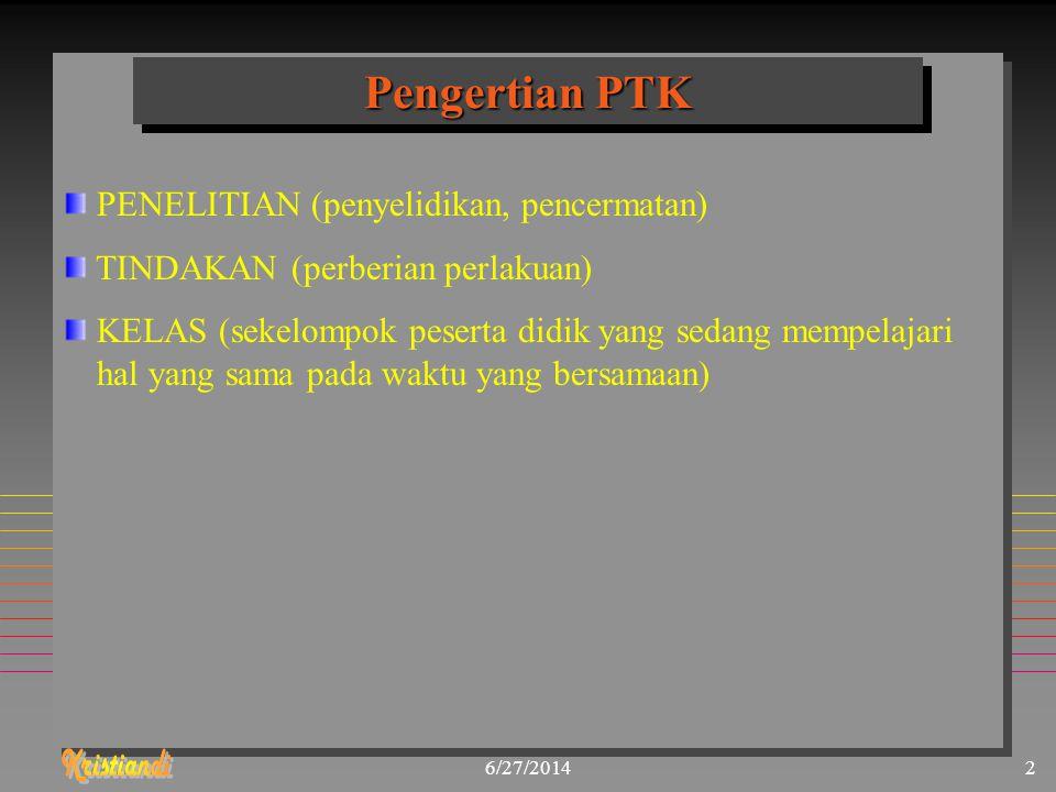 6/27/20142 Pengertian PTK PENELITIAN (penyelidikan, pencermatan) TINDAKAN (perberian perlakuan) KELAS (sekelompok peserta didik yang sedang mempelajar