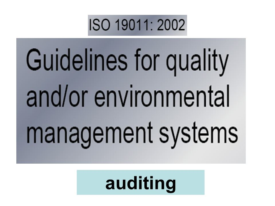 ISO 19011:2002 1.Scope 2.Normative References 3.Terms and Definitions 4.Principles of Auditing 5.Managing an Audit Programme 6.Audit Activities 7.Competences and evaluation of auditors