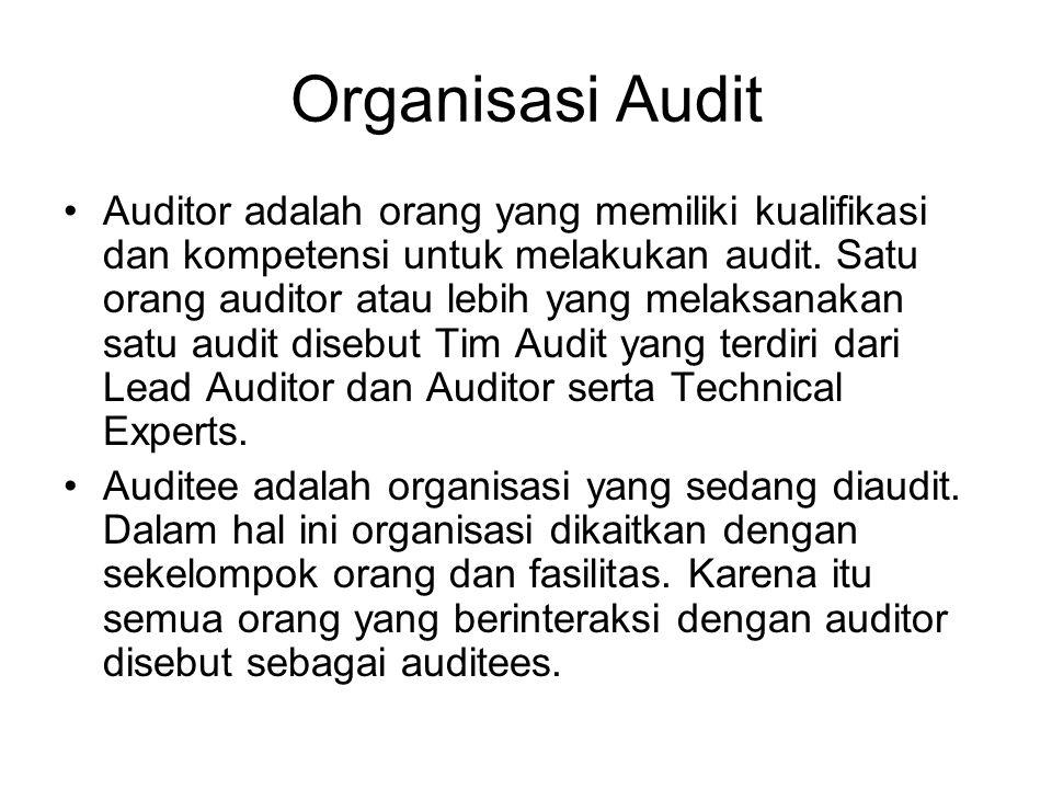 Organisasi Audit •Auditor adalah orang yang memiliki kualifikasi dan kompetensi untuk melakukan audit.