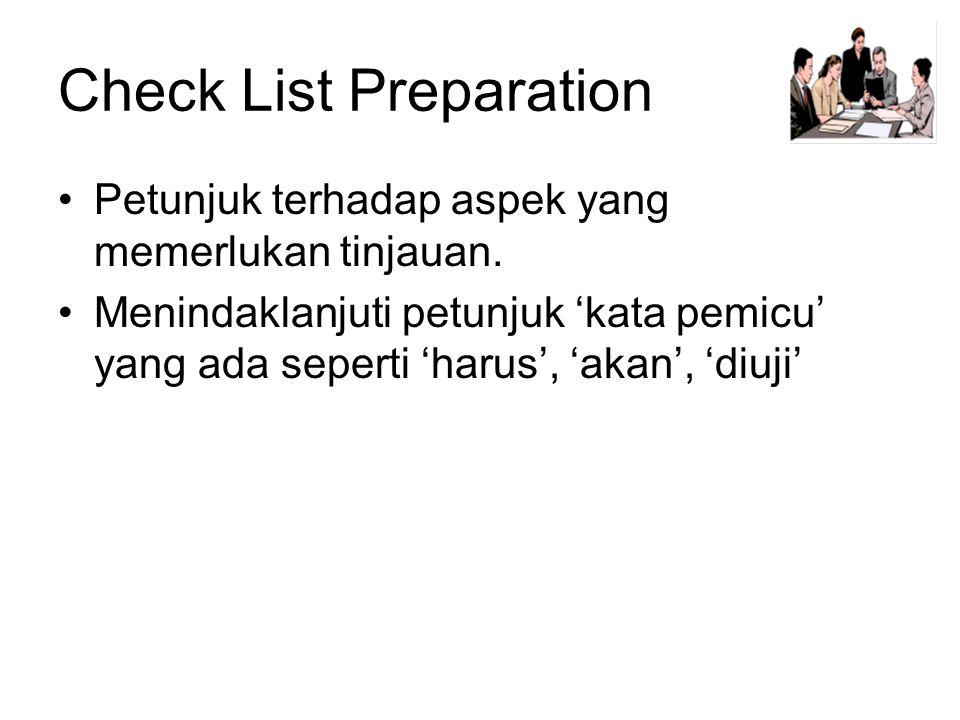 Check List Preparation •Petunjuk terhadap aspek yang memerlukan tinjauan.