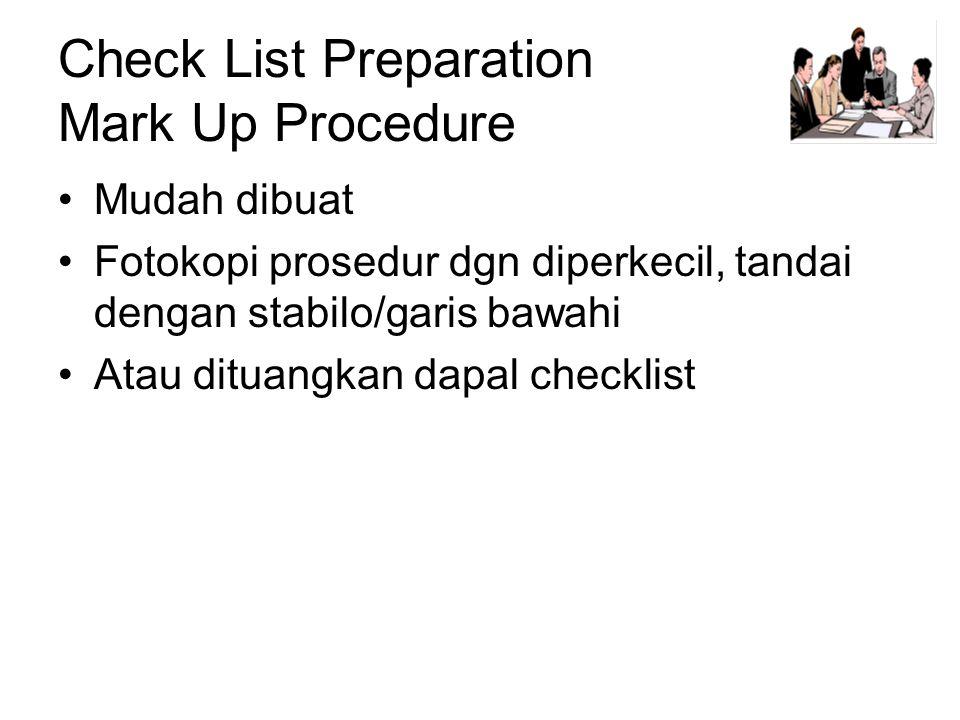 Check List Preparation Mark Up Procedure •Mudah dibuat •Fotokopi prosedur dgn diperkecil, tandai dengan stabilo/garis bawahi •Atau dituangkan dapal checklist