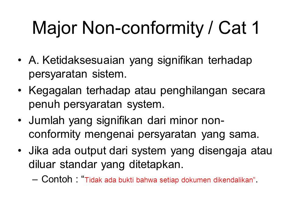 Major Non-conformity / Cat 1 •A.Ketidaksesuaian yang signifikan terhadap persyaratan sistem.