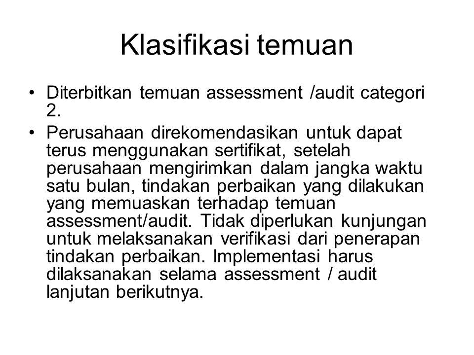 Klasifikasi temuan •Diterbitkan temuan assessment /audit categori 2.