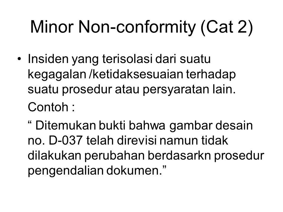 Minor Non-conformity (Cat 2) •Insiden yang terisolasi dari suatu kegagalan /ketidaksesuaian terhadap suatu prosedur atau persyaratan lain.