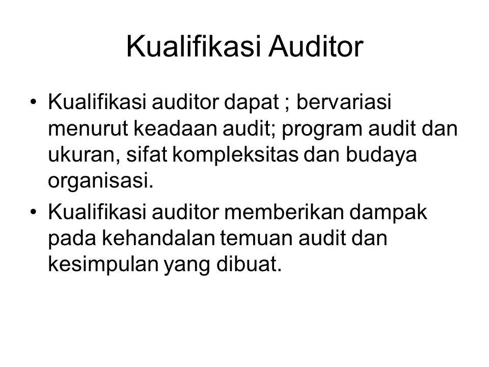 Kualifikasi Auditor •Kualifikasi auditor dapat ; bervariasi menurut keadaan audit; program audit dan ukuran, sifat kompleksitas dan budaya organisasi.