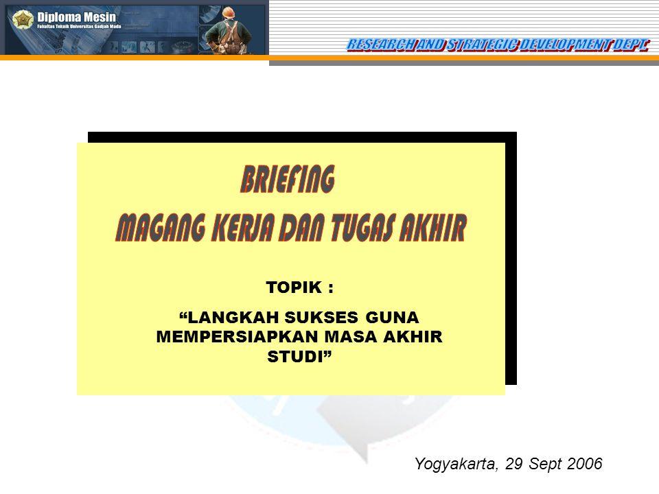 TOPIK : LANGKAH SUKSES GUNA MEMPERSIAPKAN MASA AKHIR STUDI Yogyakarta, 29 Sept 2006