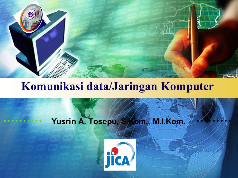LOGO Komunikasi data/Jaringan Komputer Yusrin A. Tosepu, S.Kom., M.I.Kom.