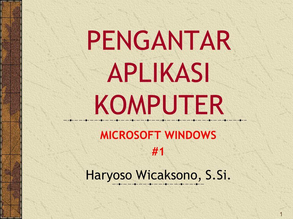 1 PENGANTAR APLIKASI KOMPUTER Haryoso Wicaksono, S.Si. MICROSOFT WINDOWS #1