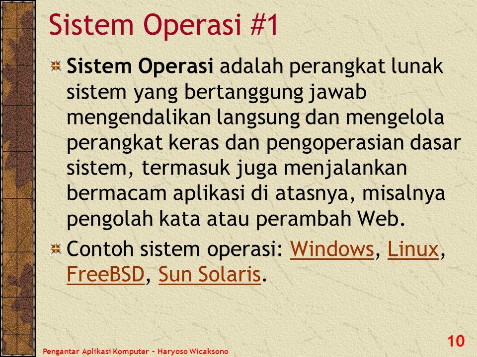Pengantar Aplikasi Komputer – Haryoso Wicaksono 10 Sistem Operasi #1 Sistem Operasi adalah perangkat lunak sistem yang bertanggung jawab mengendalikan
