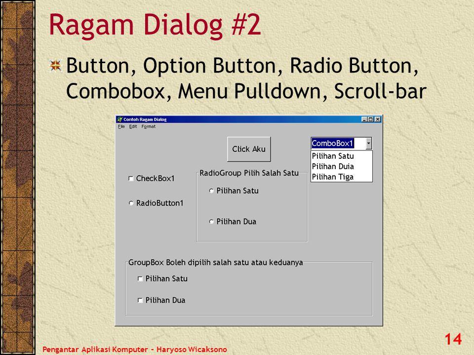 Pengantar Aplikasi Komputer – Haryoso Wicaksono 14 Ragam Dialog #2 Button, Option Button, Radio Button, Combobox, Menu Pulldown, Scroll-bar