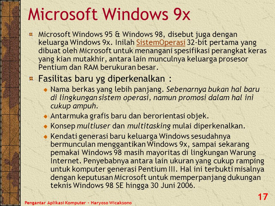 Pengantar Aplikasi Komputer – Haryoso Wicaksono 17 Microsoft Windows 9x Microsoft Windows 95 & Windows 98, disebut juga dengan keluarga Windows 9x. In