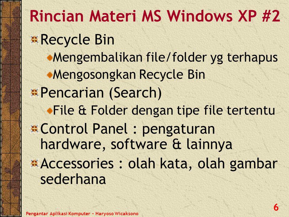 Pengantar Aplikasi Komputer – Haryoso Wicaksono 6 Recycle Bin Mengembalikan file/folder yg terhapus Mengosongkan Recycle Bin Pencarian (Search) File &