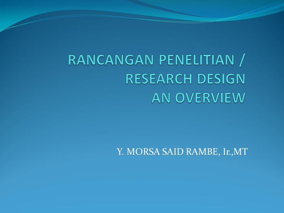 DEFINISI  Rencana penelitian yang memuat strategi dan struktur penelitian yang diatur untuk menjawab masalah penelitian  Suatu rencana, struktur dan strategi penelitian untuk menjawab permasalahan yang dihadapi dengan melakukan pengendalian berbagai variabel yang berpengaruh terhadap penelitian
