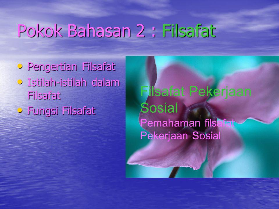 Pokok Bahasan 2 : Filsafat • Pengertian Filsafat • Istilah-istilah dalam Filsafat • Fungsi Filsafat Filsafat Pekerjaan Sosial Pemahaman filsafat Peker