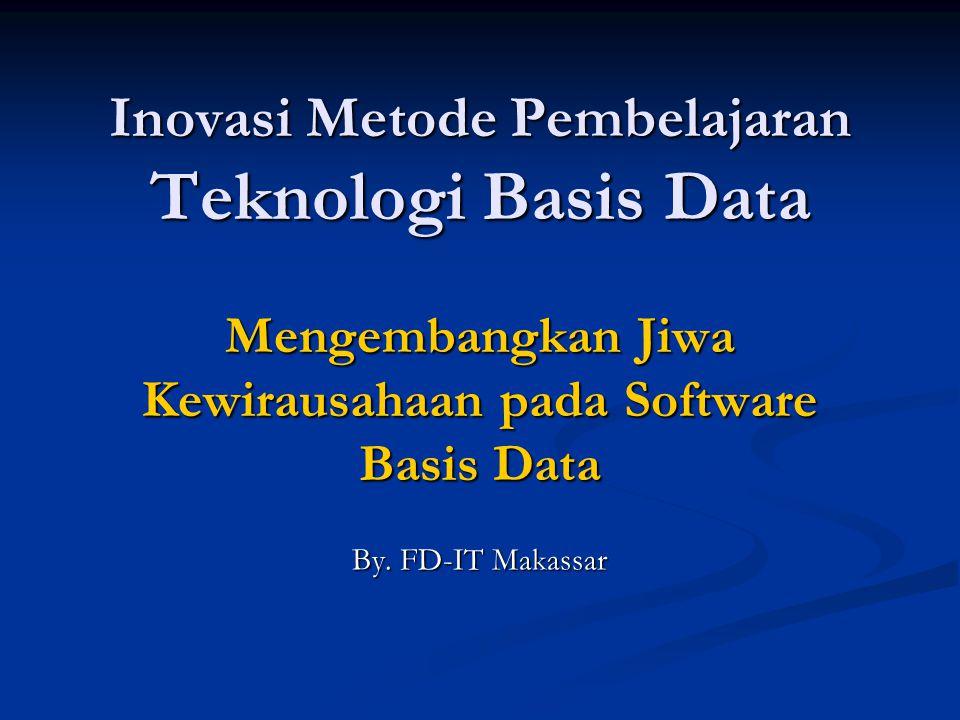 Inovasi Metode Pembelajaran Teknologi Basis Data Mengembangkan Jiwa Kewirausahaan pada Software Basis Data By. FD-IT Makassar