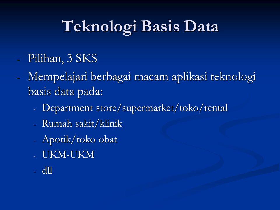 Teknologi Basis Data - Pilihan, 3 SKS - Mempelajari berbagai macam aplikasi teknologi basis data pada: - Department store/supermarket/toko/rental - Ru