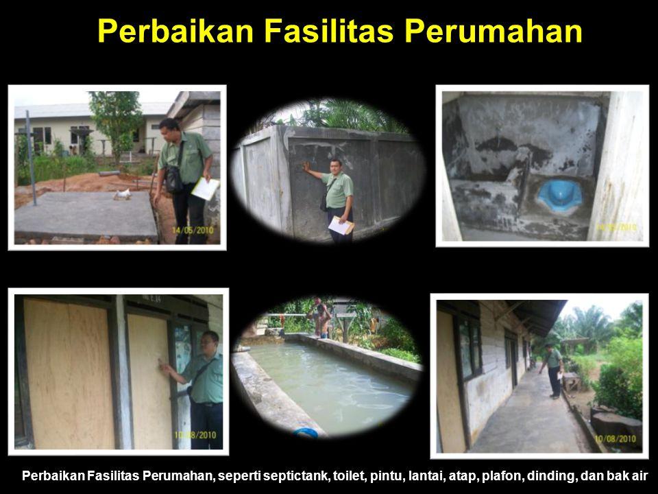 Perbaikan Fasilitas Perumahan Perbaikan Fasilitas Perumahan, seperti septictank, toilet, pintu, lantai, atap, plafon, dinding, dan bak air