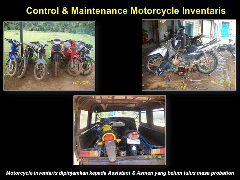 Control & Maintenance Motorcycle Inventaris Motorcycle inventaris dipinjamkan kepada Assistant & Asmen yang belum lulus masa probation