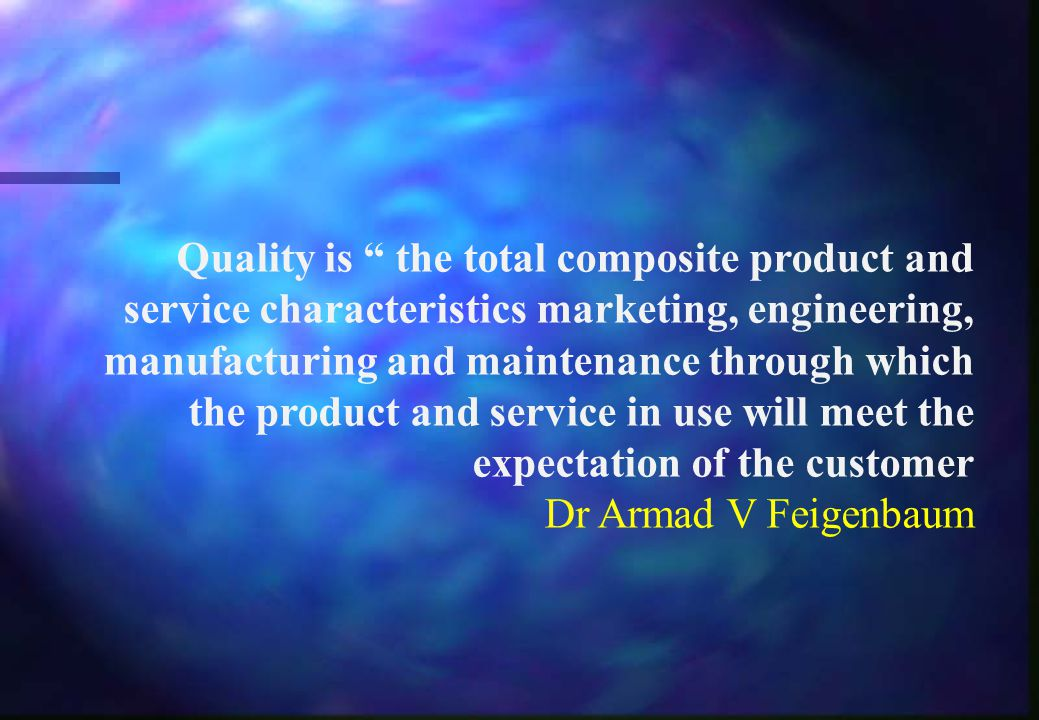 "Quality is "" the total composite product and service characteristics marketing, engineering, manufacturing and maintenance through which the product a"